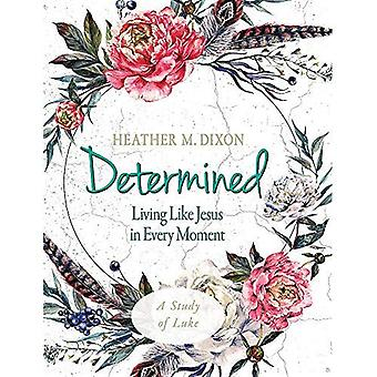 Determined - Women's Bible Study Participant Workbook: Living Like Jesus in Every� Moment (Determined)