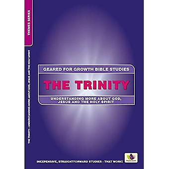 The Trinity: Understanding More about God, Jesus and the Holy Spirit (Geared for Growth)