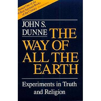 The Way of All the Earth - Experiments in Truth and Religion by John S