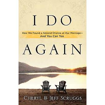 I Do Again - How We Found a Second Chance at Our Marriage - And you Ca
