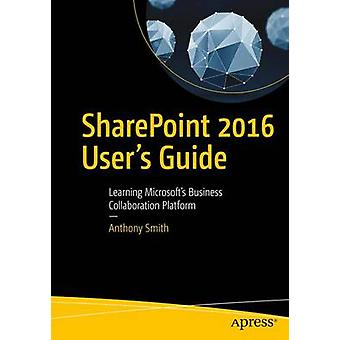 SharePoint 2016 User's Guide - Learning Microsoft's Business Collabora