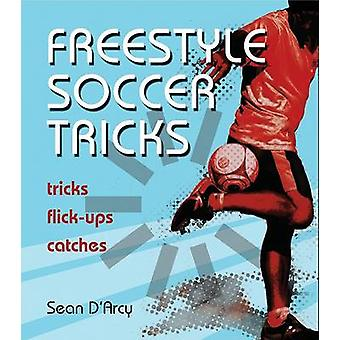 Freestyle Soccer Tricks - Tricks - Flick-Ups - Catches by Sean D'Arcy