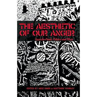 The Aesthetic of Our Anger - Anarcho-Punk - Politics and Music by Matt