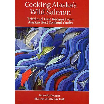 Cooking Alaska's Wild Salmon by Kathy Doogan - 9781578334759 Book