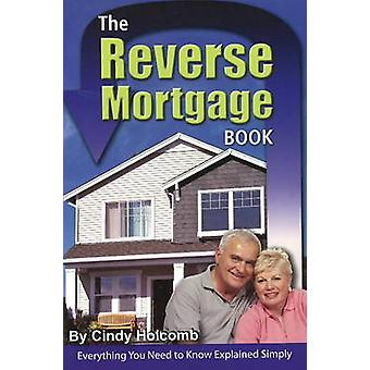 Reverse Mortgage Book - Everything You Need to Know Explained Simply b