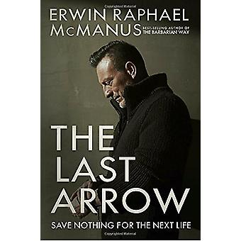 The Last Arrow - Save Nothing for the Next Life by Erwin Raphael McMan