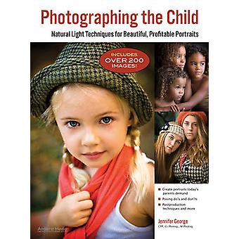 Photographing the Child - Natural Light Portrait Techniques for Photog