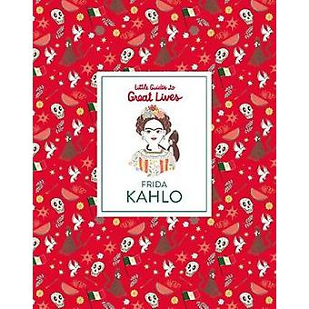Little Guide to Great Lives - Frida Kahlo by Little Guide to Great Liv