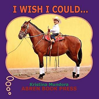 I Wish I Could... by Kristina Mundera - 9781937314323 Book
