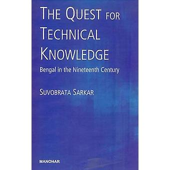 Quest for Technical Knowledge - Bengal in the Nineteenth Century by Su