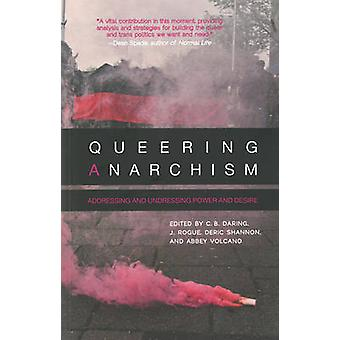 Queering Anarchism - Essays on Gender - Power and Desire by Deric Shan