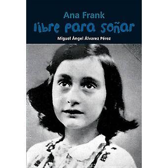 Ana Frank - Libre Para Sonar by Miguel Angel Alvarez Perez - 978842184