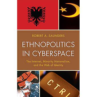 Ethnopolitics in Cyberspace by Robert A. Saunders