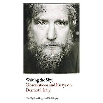Writing The Sky  Observations and Essays on Dermot Healy by Edited by Keith Hopper & Edited by Neil Murphy