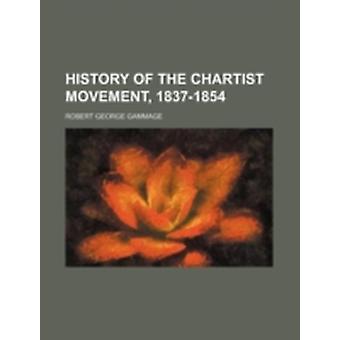 Histoire du Mouvement Chartist 18371854 par Robert George Gammage