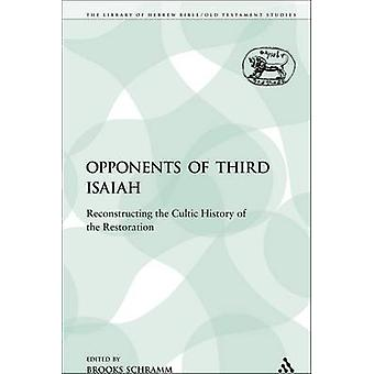 The Opponents of Third Isaiah Reconstructing the Cultic History of the Restoration by Schramm & Brooks