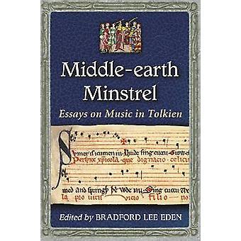 MiddleEarth Minstrel Essays on Music in Tolkien by Eden & Bradford Lee