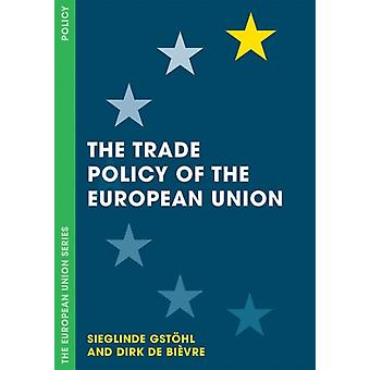 The Trade Policy of the European Union by Gstohl & SieglindeBievre & Dirk de