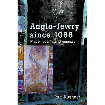 AngloJewry Since 1066 Place Locality and Memory by Kushner & Tony