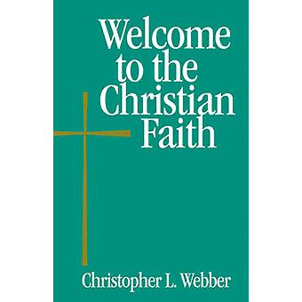 Welcome to the Christian Faith by Webber & Christopher L.