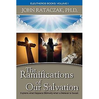 The Ramifications of Our Salvation by Rataczak & John