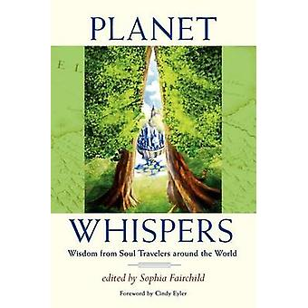 Planet Whispers Wisdom from Soul Travelers around the World by Fairchild & Sophia