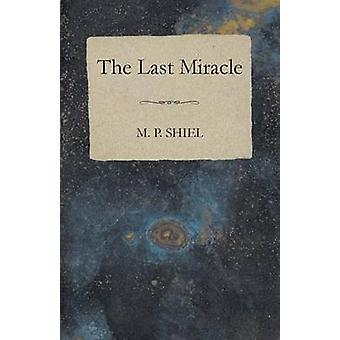 The Last Miracle by Shiel & M. P.