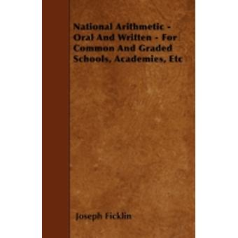 National Arithmetic  Oral And Written  For Common And Graded Schools Academies Etc by Ficklin & Joseph