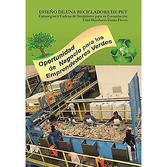 Diseno de Una Recicladora de Pet Estrategias y Cadena de Suministro Para Su Formulacion by Duran Flores & Uriel Humberto