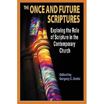 The Once and Future Scriptures Exploring the Role of the Bible in the Contemporary Church by Jenks & Gregory C.