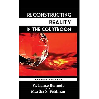 Reconstructing Reality in the Courtroom Justice and Judgment in American Culture by Bennett & W. Lance