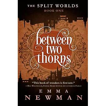 Between Two Thorns The Split Worlds  Book One by Newman & Emma