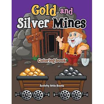 Gold and Silver Mines Coloring Book by Activity Attic Books