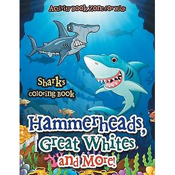 Hammerheads Great Whites and More Sharks Coloring Book by Activity Book Zone for Kids