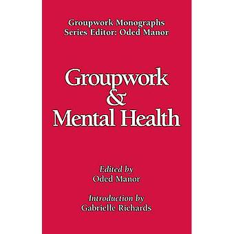 Groupwork and Mental Health by Manor & Oded