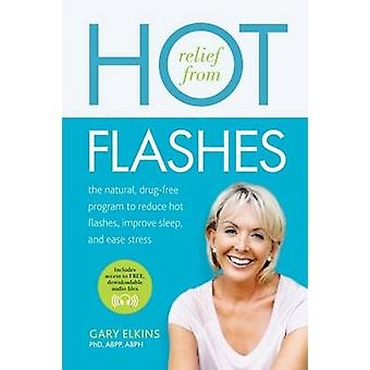 Relief from Hot Flashes by Elkins PhD & ABPP & ABPH & Gary