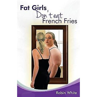 fat girls dont eat french fries by White & Robin
