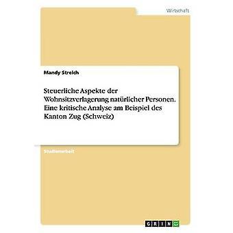 Steuerliche Aspekte der Wohnsitzverlagerung natrlicher Personen. Eine kritische Analyse am Beispiel des Kanton Zug Schweiz by Streich & Mandy