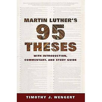 Martin Luthers NinetyFive Theses With Introduction Commentary and Study Guide by Wengert & Timothy J