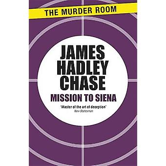 Mission to Siena by Chase & James Hadley