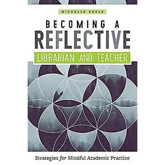 Becoming a Reflective Librarian and Teacher - Strategies for Mindful A