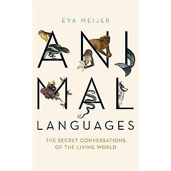 Animal Languages - The secret conversations of the living world by Eva