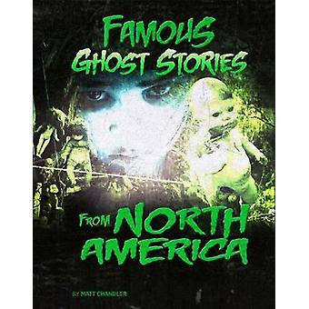 Famous Ghost Stories from North America by Matt Chandler - 9781474759