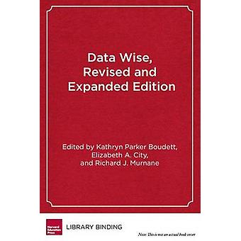 Data Wise - Revised and Expanded Edition - A Step-By-Step Guide to Usi