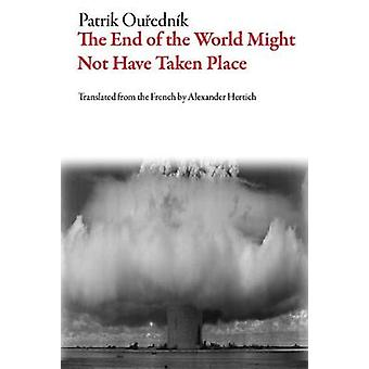 The End of the World Might Not Have Taken Place by Patrik Ouřednik -