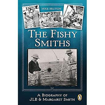 The Fishy Smiths - A Biography of JLB and Margaret Smith by Mike Bruto