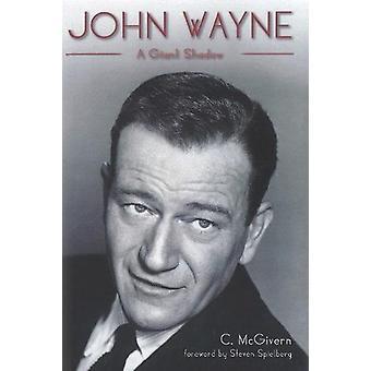 John Wayne - A Giant Shadow by Carolyn McGivern - 9781905764471 Book