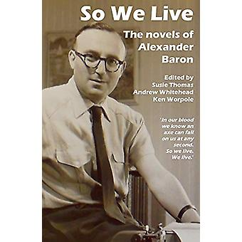 So We Live - The Novels of Alexander Baron by Susie Thomas - 978191017