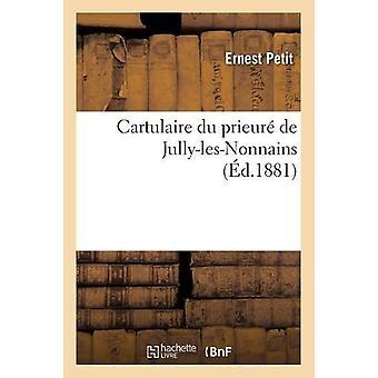 Cartulaire Du Prieur� de Jully-Les-Nonnains - (�d.1881) by