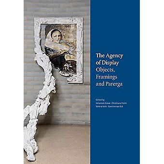 The Agency of Display - Objects - Framings and Parerga by Valerie Kobi